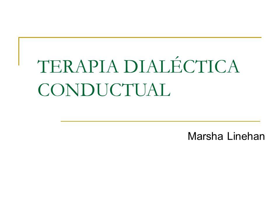 TERAPIA DIALÉCTICA CONDUCTUAL Marsha Linehan