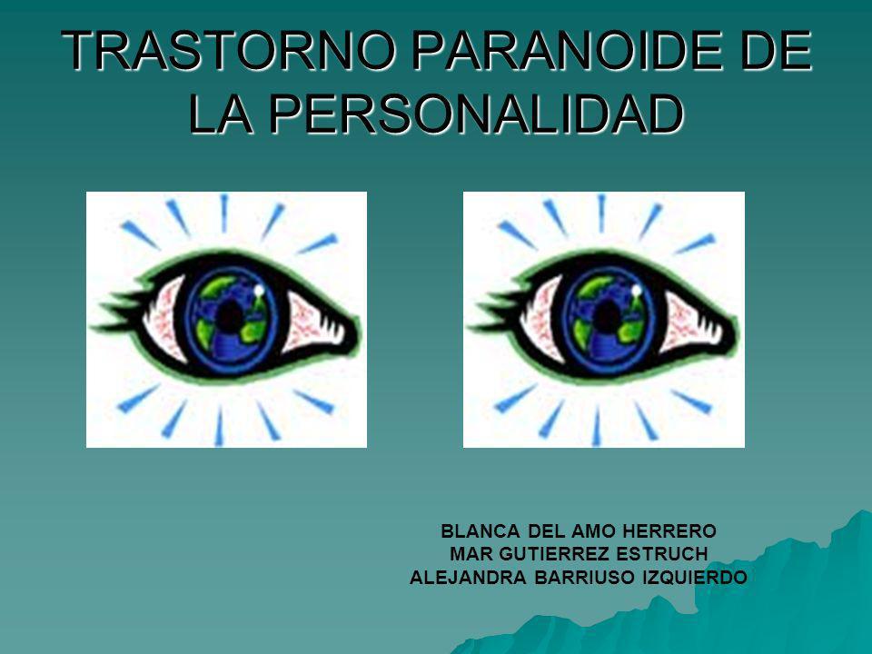 TRASTORNO PARANOIDE DE LA PERSONALIDAD BLANCA DEL AMO HERRERO MAR GUTIERREZ ESTRUCH ALEJANDRA BARRIUSO IZQUIERDO