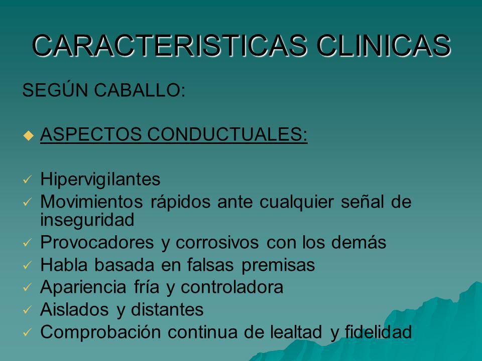 CARACTERISTICAS CLINICAS SEGÚN CABALLO: ASPECTOS CONDUCTUALES: Hipervigilantes Movimientos rápidos ante cualquier señal de inseguridad Provocadores y
