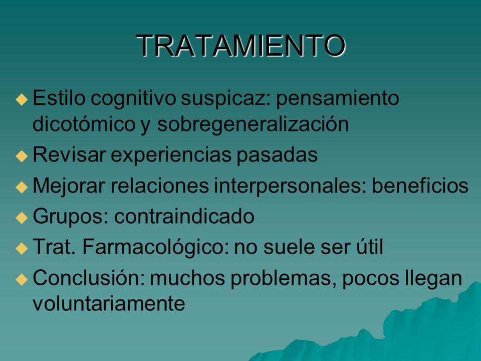 TRATAMIENTO Estilo cognitivo suspicaz: pensamiento dicotómico y sobregeneralización Revisar experiencias pasadas Mejorar relaciones interpersonales: b