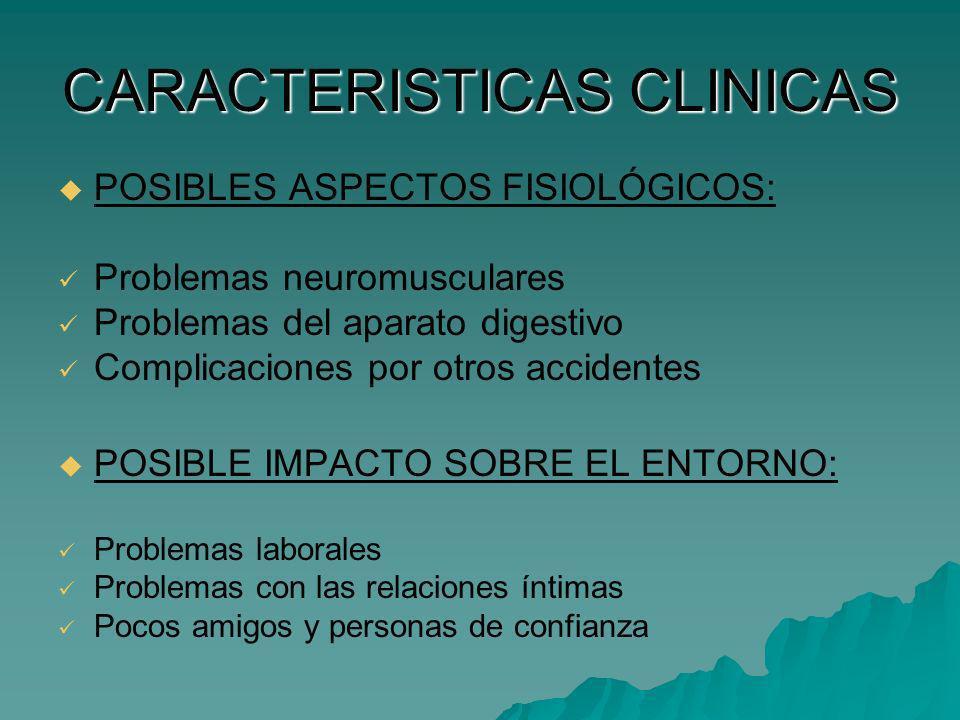 CARACTERISTICAS CLINICAS POSIBLES ASPECTOS FISIOLÓGICOS: Problemas neuromusculares Problemas del aparato digestivo Complicaciones por otros accidentes
