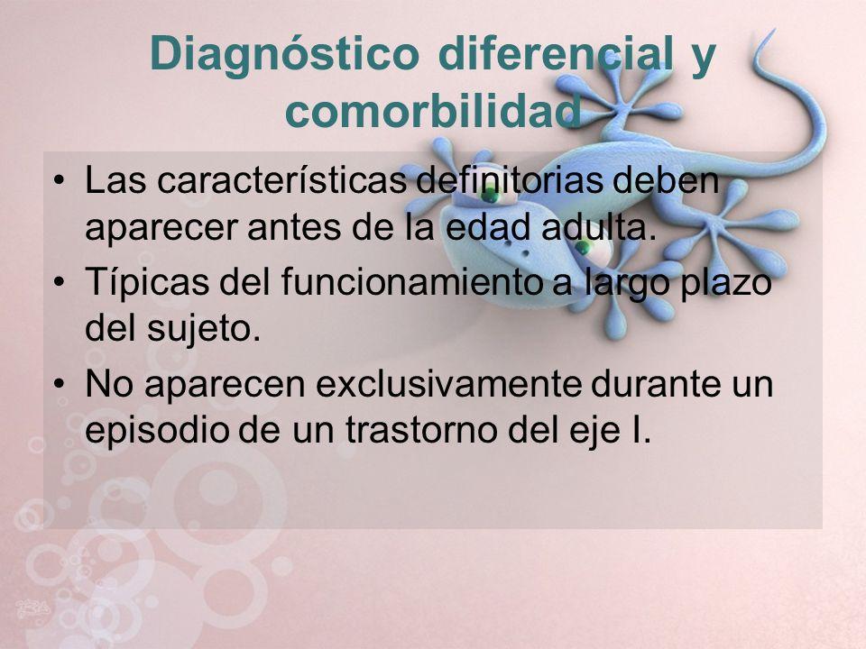 Diagnóstico diferencial y comorbilidad Las características definitorias deben aparecer antes de la edad adulta. Típicas del funcionamiento a largo pla