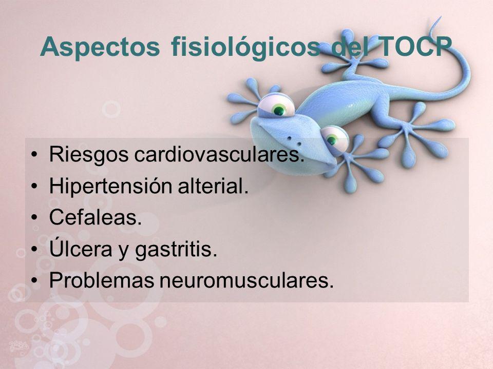 Aspectos fisiológicos del TOCP Riesgos cardiovasculares. Hipertensión alterial. Cefaleas. Úlcera y gastritis. Problemas neuromusculares.