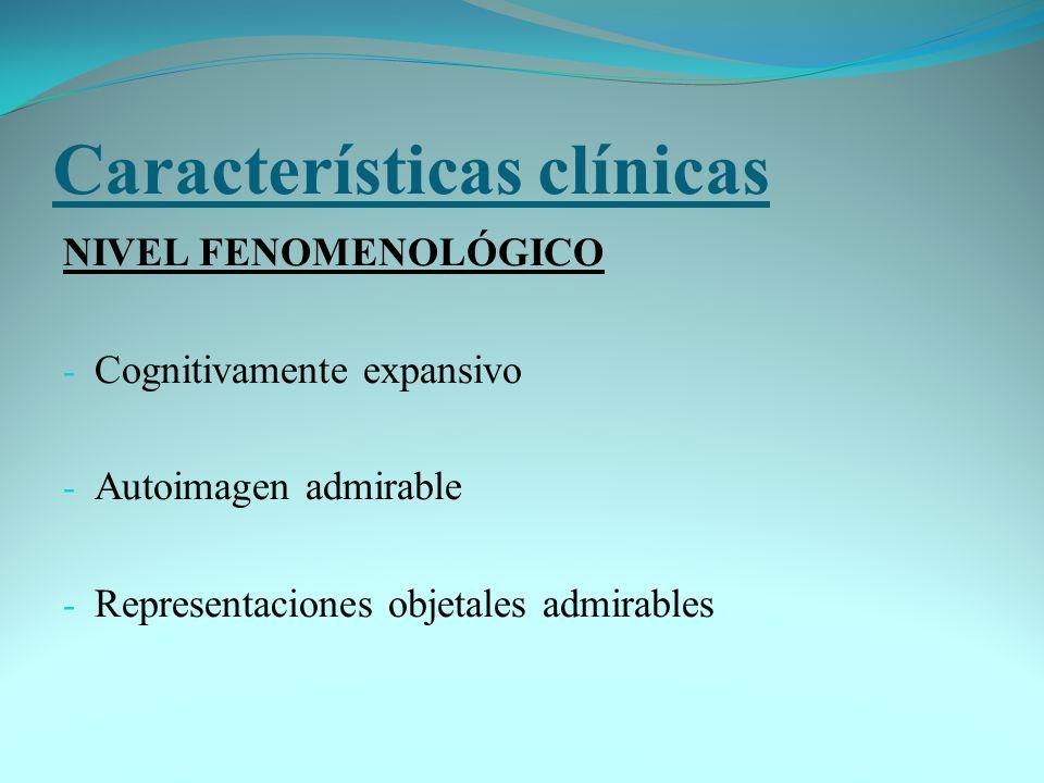 Características clínicas NIVEL FENOMENOLÓGICO - Cognitivamente expansivo - Autoimagen admirable - Representaciones objetales admirables