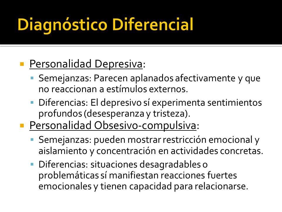 Personalidad Depresiva: Semejanzas: Parecen aplanados afectivamente y que no reaccionan a estímulos externos.