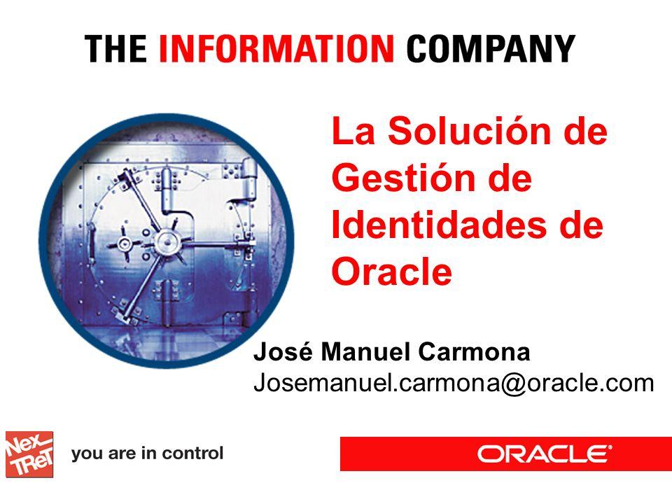 La Solución de Gestión de Identidades de Oracle José Manuel Carmona Josemanuel.carmona@oracle.com