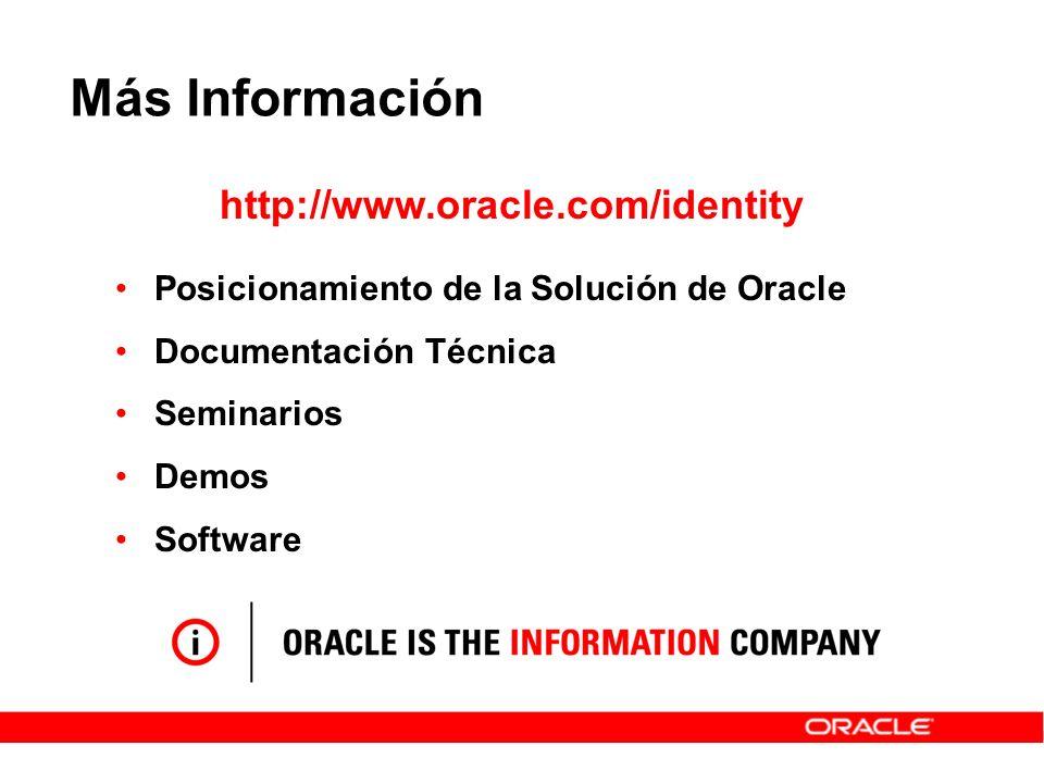 Más Información http://www.oracle.com/identity Posicionamiento de la Solución de Oracle Documentación Técnica Seminarios Demos Software
