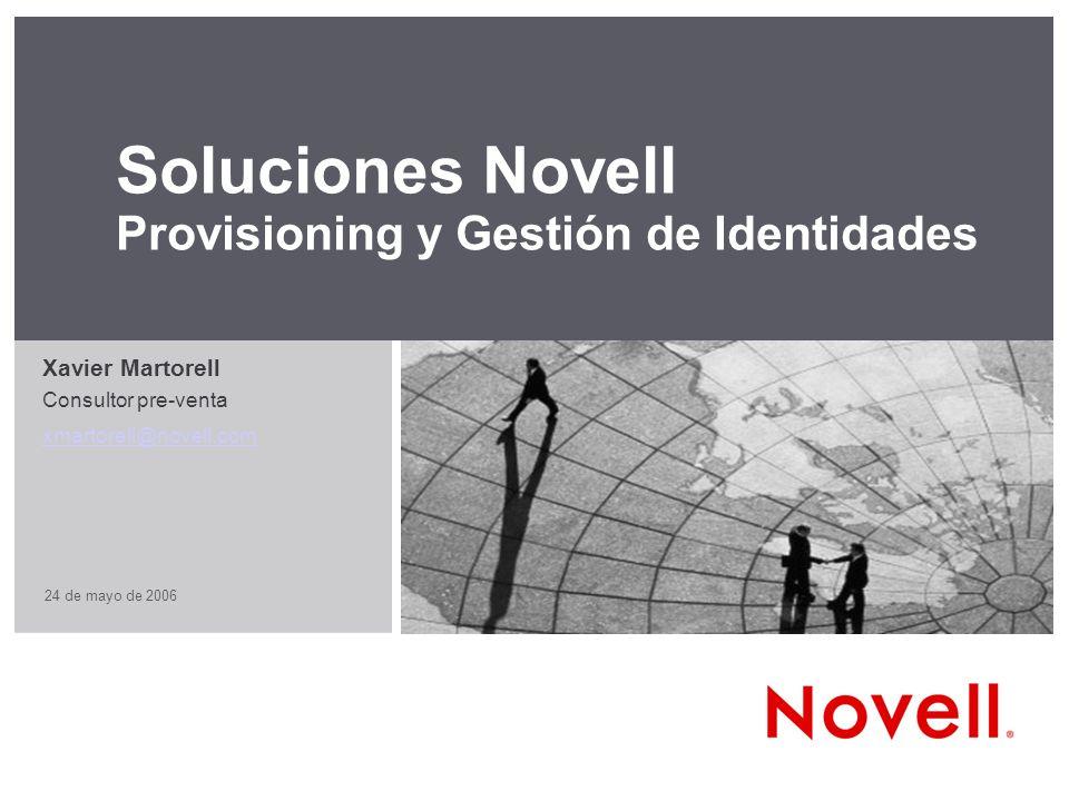 24 de mayo de 2006 Soluciones Novell Provisioning y Gestión de Identidades Xavier Martorell Consultor pre-venta xmartorell@novell.com