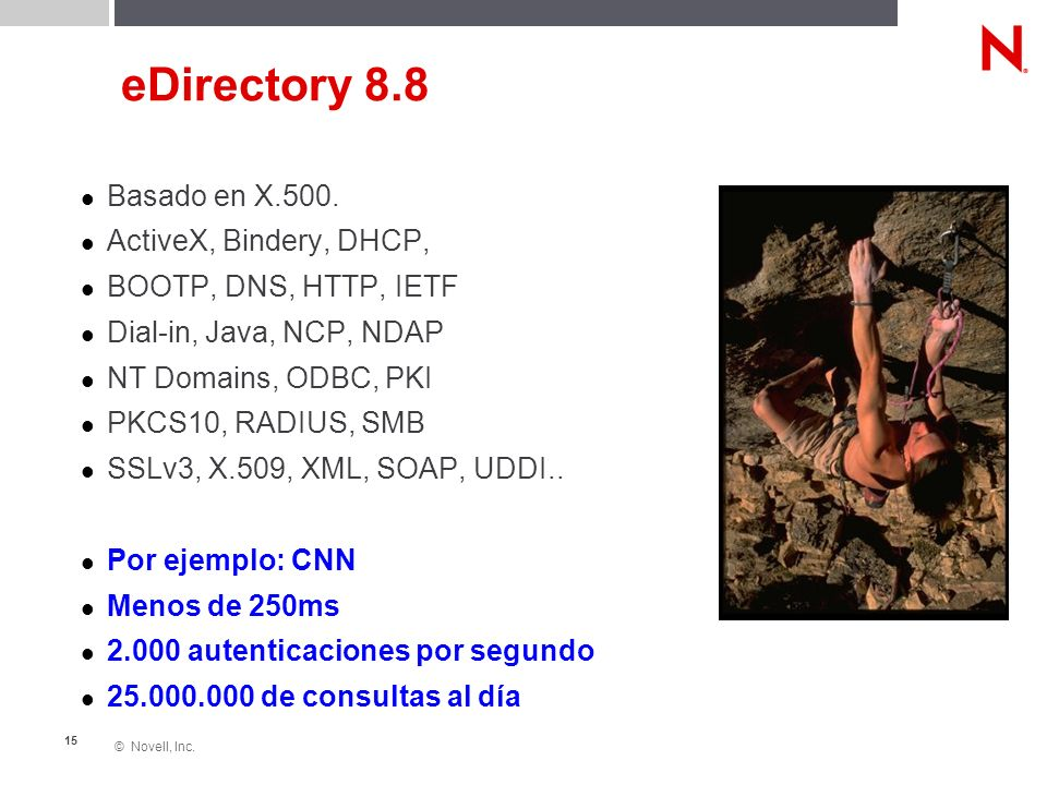 © Novell, Inc. 15 eDirectory 8.8 Basado en X.500. ActiveX, Bindery, DHCP, BOOTP, DNS, HTTP, IETF Dial-in, Java, NCP, NDAP NT Domains, ODBC, PKI PKCS10