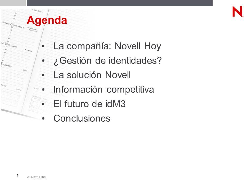 © Novell, Inc. 2 Agenda La compañía: Novell Hoy ¿Gestión de identidades? La solución Novell Información competitiva El futuro de idM3 Conclusiones