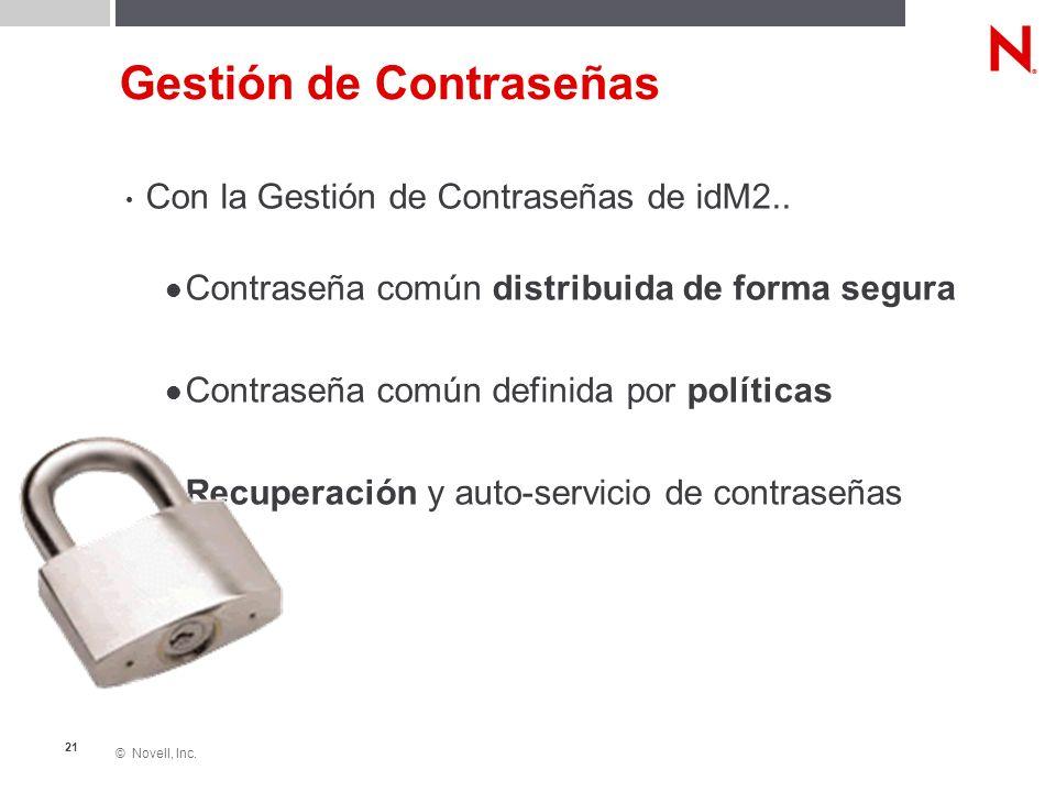 © Novell, Inc. 21 Con la Gestión de Contraseñas de idM2.. Contraseña común distribuida de forma segura Contraseña común definida por políticas Recuper