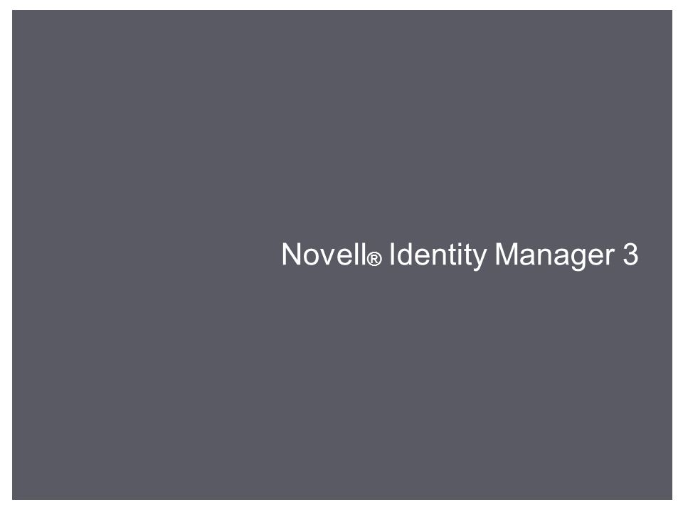 Novell ® Identity Manager 3