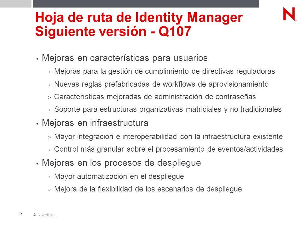 © Novell, Inc. 52 Hoja de ruta de Identity Manager Siguiente versión - Q107 Mejoras en características para usuarios > Mejoras para la gestión de cump