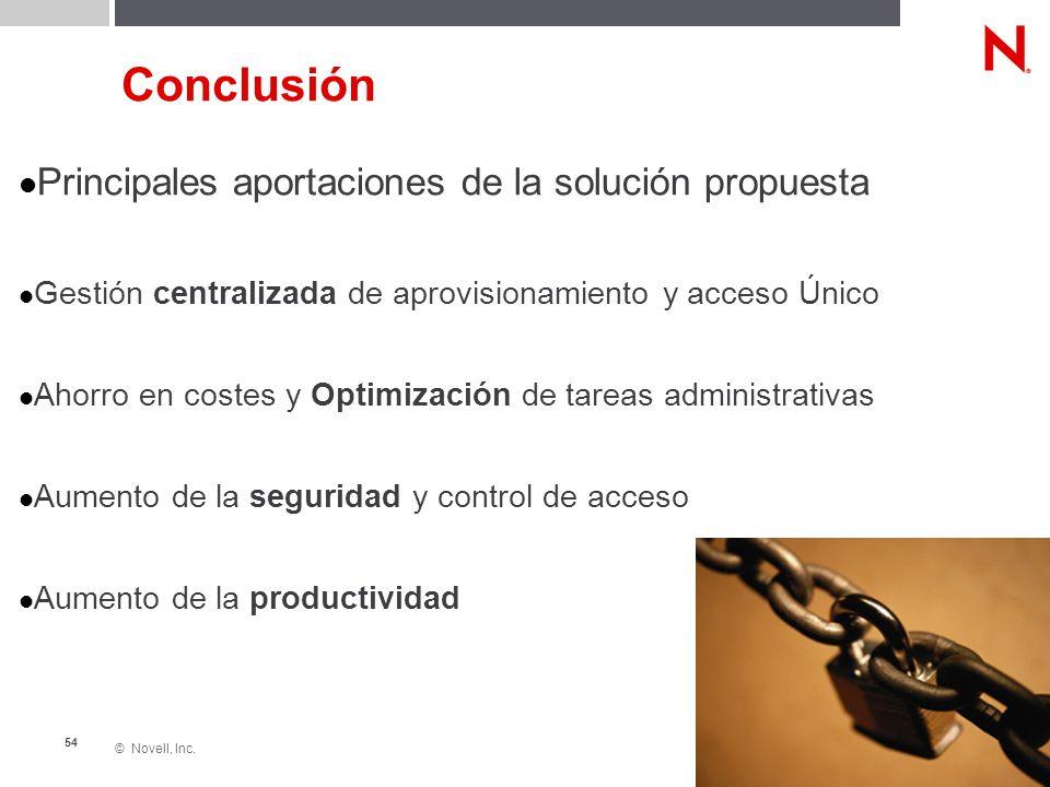 © Novell, Inc. 54 Conclusión Principales aportaciones de la solución propuesta Gestión centralizada de aprovisionamiento y acceso Único Ahorro en cost