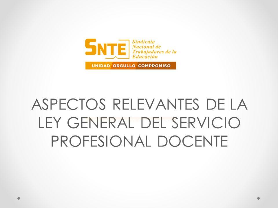 ASPECTOS RELEVANTES DE LA LEY GENERAL DEL SERVICIO PROFESIONAL DOCENTE