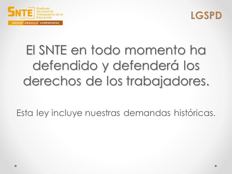 El SNTE en todo momento ha defendido y defenderá los derechos de los trabajadores. Esta ley incluye nuestras demandas históricas.