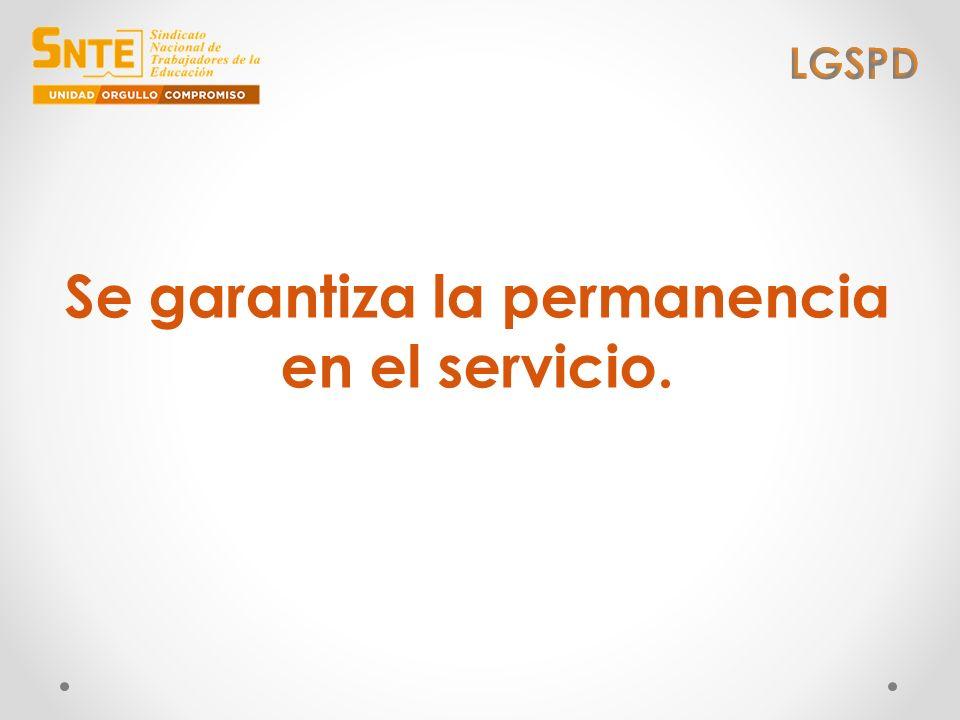 Se garantiza la permanencia en el servicio.
