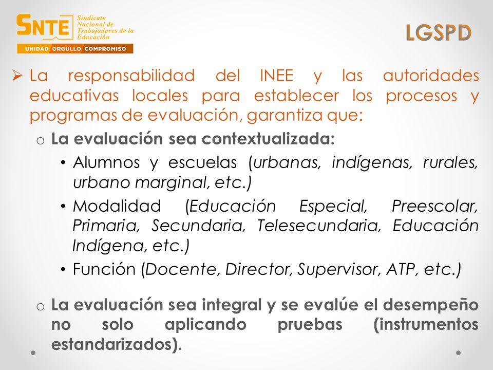 La responsabilidad del INEE y las autoridades educativas locales para establecer los procesos y programas de evaluación, garantiza que: o La evaluació