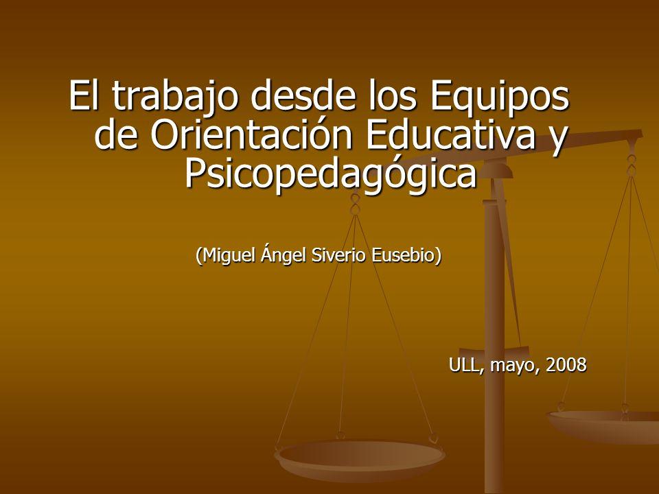 El trabajo desde los Equipos de Orientación Educativa y Psicopedagógica (Miguel Ángel Siverio Eusebio) ULL, mayo, 2008