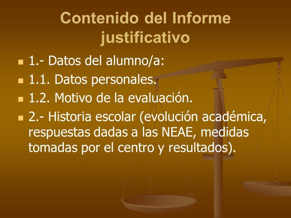 Contenido del Informe justificativo 1.- Datos del alumno/a: 1.1. Datos personales. 1.2. Motivo de la evaluación. 2.- Historia escolar (evolución acadé