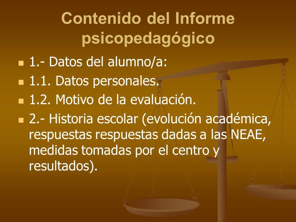 Contenido del Informe psicopedagógico 1.- Datos del alumno/a: 1.1. Datos personales. 1.2. Motivo de la evaluación. 2.- Historia escolar (evolución aca