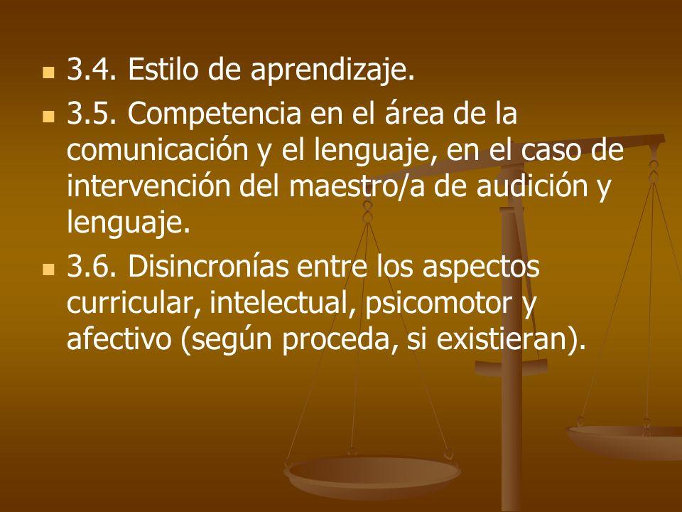 3.4. Estilo de aprendizaje. 3.5. Competencia en el área de la comunicación y el lenguaje, en el caso de intervención del maestro/a de audición y lengu