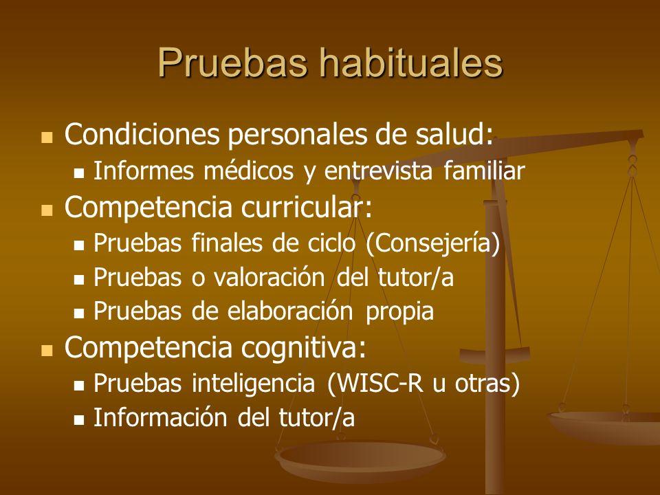 Pruebas habituales Condiciones personales de salud: Informes médicos y entrevista familiar Competencia curricular: Pruebas finales de ciclo (Consejerí