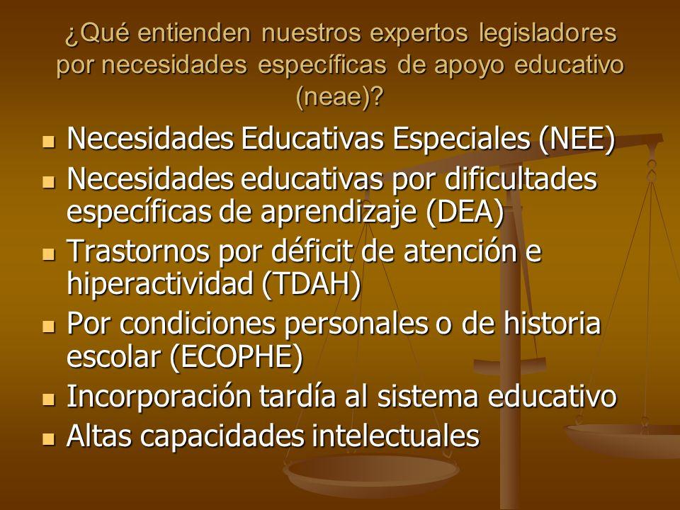 ¿Qué entienden nuestros expertos legisladores por necesidades específicas de apoyo educativo (neae)? Necesidades Educativas Especiales (NEE) Necesidad