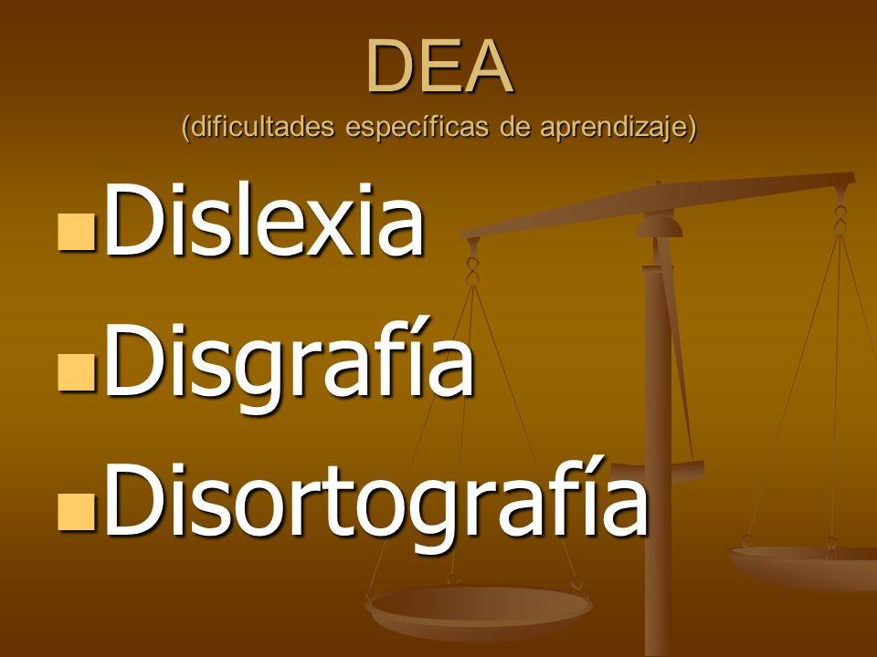 DEA (dificultades específicas de aprendizaje) Dislexia Dislexia Disgrafía Disgrafía Disortografía Disortografía