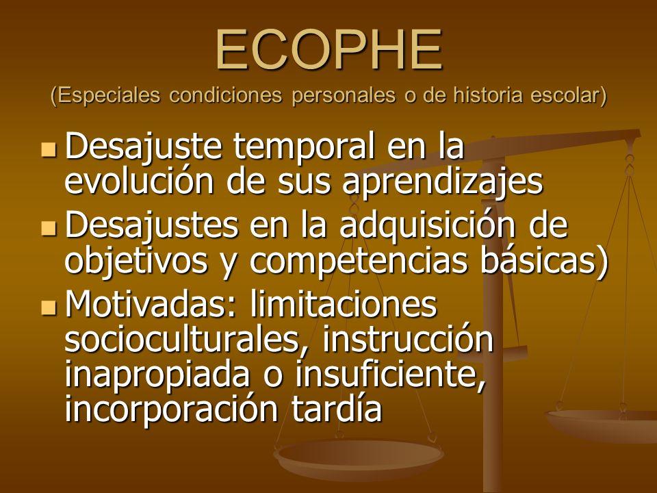 ECOPHE (Especiales condiciones personales o de historia escolar) Desajuste temporal en la evolución de sus aprendizajes Desajuste temporal en la evolu