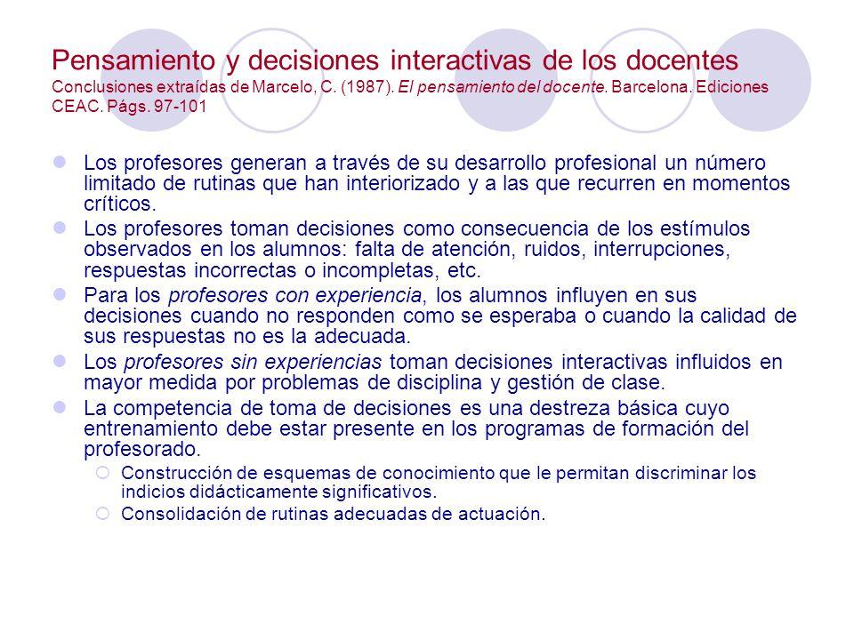 Pensamiento y decisiones interactivas de los docentes Conclusiones extraídas de Marcelo, C. (1987). El pensamiento del docente. Barcelona. Ediciones C