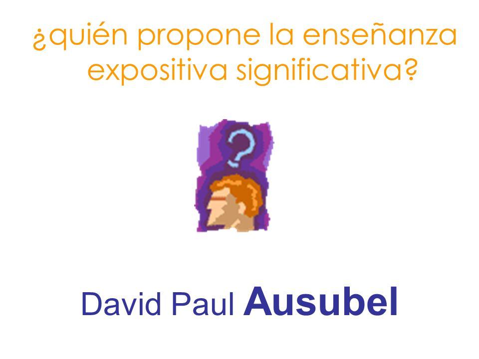 ¿quién propone la enseñanza expositiva significativa? David Paul Ausubel