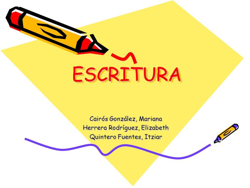 ESCRITURAESCRITURA Cairós González, Mariana Herrera Rodríguez, Elizabeth Quintero Fuentes, Itziar