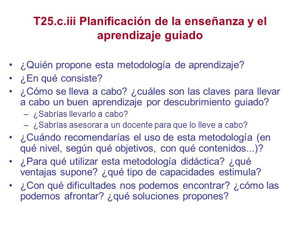 T25.c.iii Planificación de la enseñanza y el aprendizaje guiado ¿Quién propone esta metodología de aprendizaje? ¿En qué consiste? ¿Cómo se lleva a cab