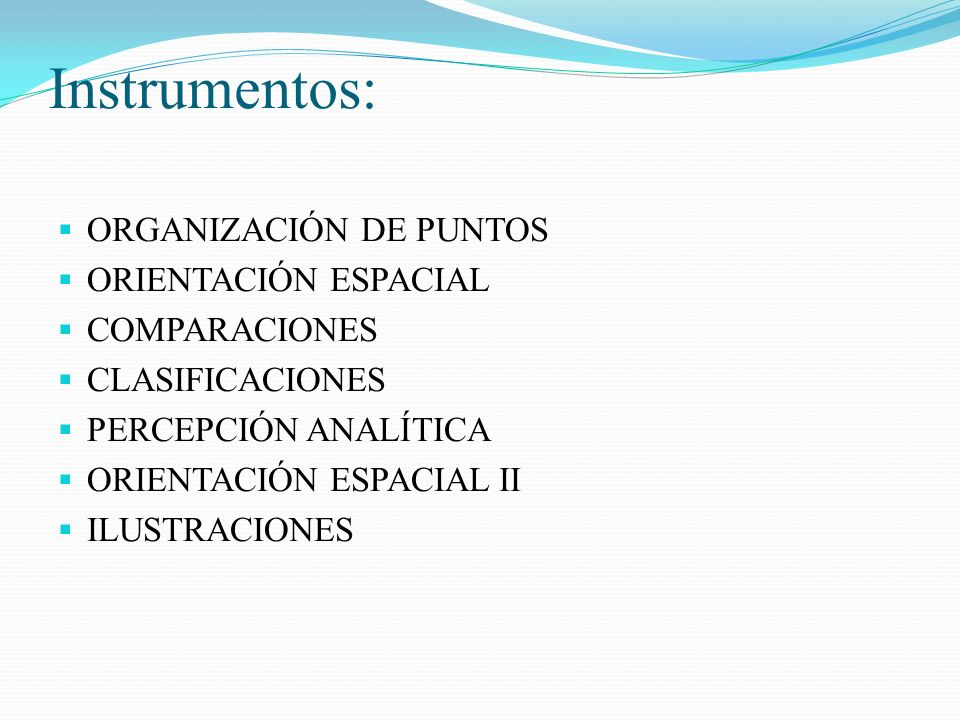 Instrumentos: ORGANIZACIÓN DE PUNTOS ORIENTACIÓN ESPACIAL COMPARACIONES CLASIFICACIONES PERCEPCIÓN ANALÍTICA ORIENTACIÓN ESPACIAL II ILUSTRACIONES