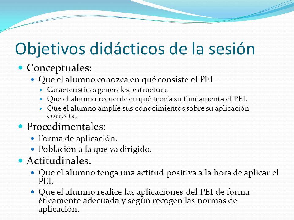 Objetivos didácticos de la sesión Conceptuales: Que el alumno conozca en qué consiste el PEI Características generales, estructura. Que el alumno recu