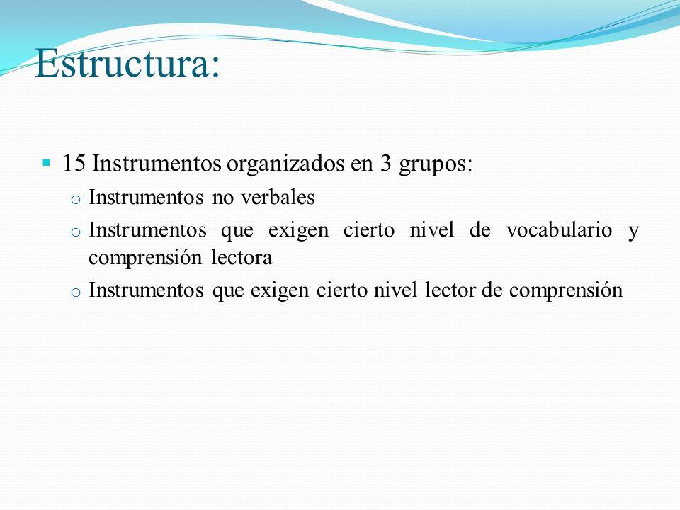 Estructura: 15 Instrumentos organizados en 3 grupos: o Instrumentos no verbales o Instrumentos que exigen cierto nivel de vocabulario y comprensión le