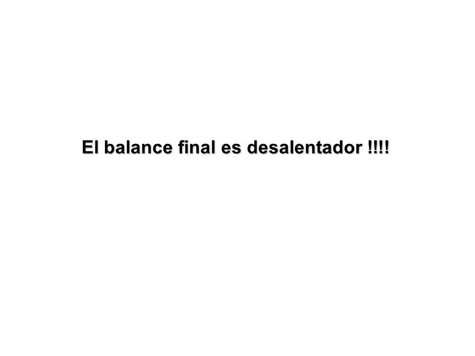 El balance final es desalentador !!!!