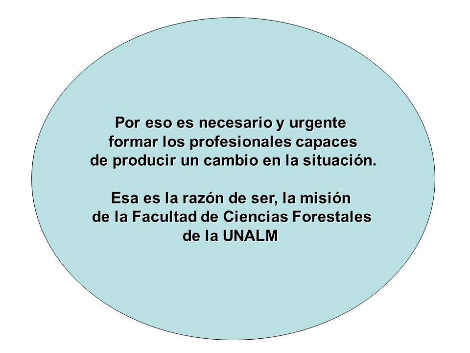 Por eso es necesario y urgente formar los profesionales capaces de producir un cambio en la situación.