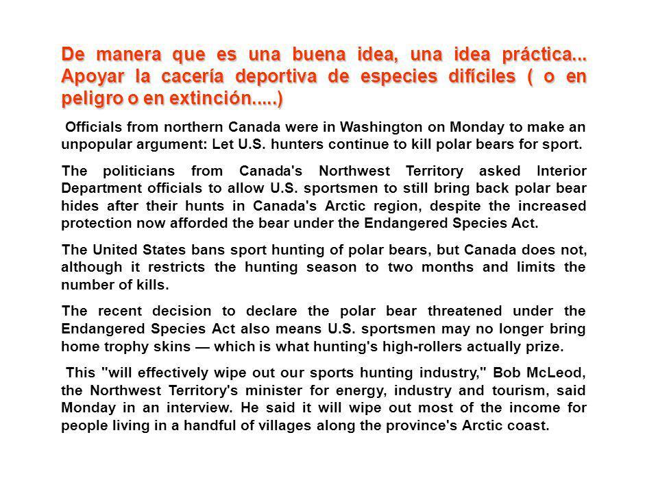 De manera que es una buena idea, una idea práctica... Apoyar la cacería deportiva de especies difíciles ( o en peligro o en extinción.....) Officials