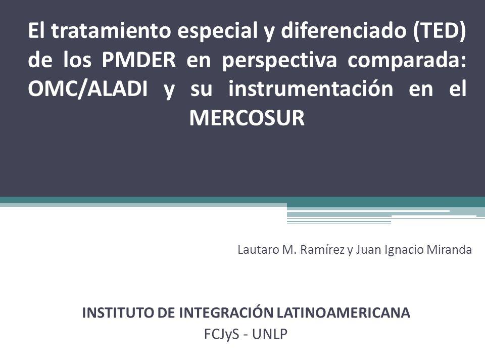 El tratamiento especial y diferenciado (TED) de los PMDER en perspectiva comparada: OMC/ALADI y su instrumentación en el MERCOSUR Lautaro M. Ramírez y