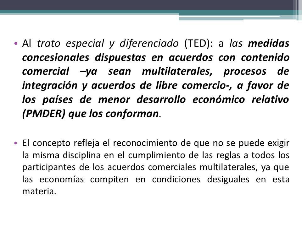 Al trato especial y diferenciado (TED): a las medidas concesionales dispuestas en acuerdos con contenido comercial –ya sean multilaterales, procesos d