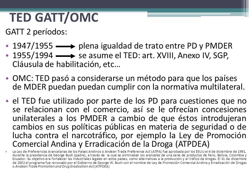 TED GATT/OMC GATT 2 períodos: 1947/1955 plena igualdad de trato entre PD y PMDER 1955/1994 se asume el TED: art. XVIII, Anexo IV, SGP, Cláusula de hab