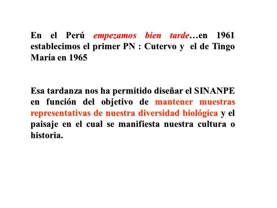 En el Perú empezamos bien tarde…en 1961 establecimos el primer PN : Cutervo y el de Tingo María en 1965 Esa tardanza nos ha permitido diseñar el SINAN