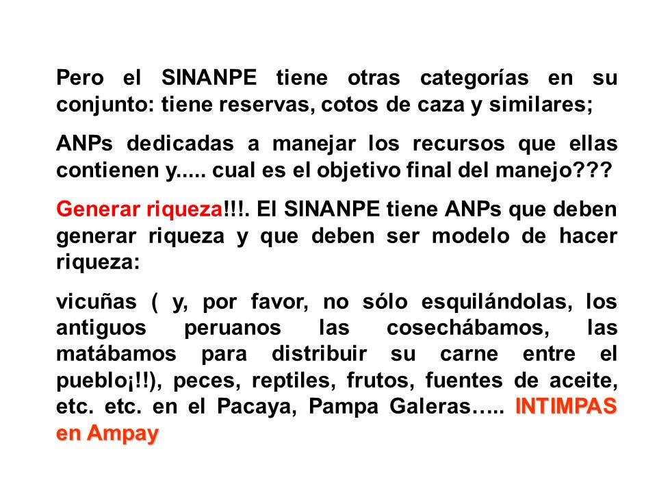 Pero el SINANPE tiene otras categorías en su conjunto: tiene reservas, cotos de caza y similares; ANPs dedicadas a manejar los recursos que ellas cont