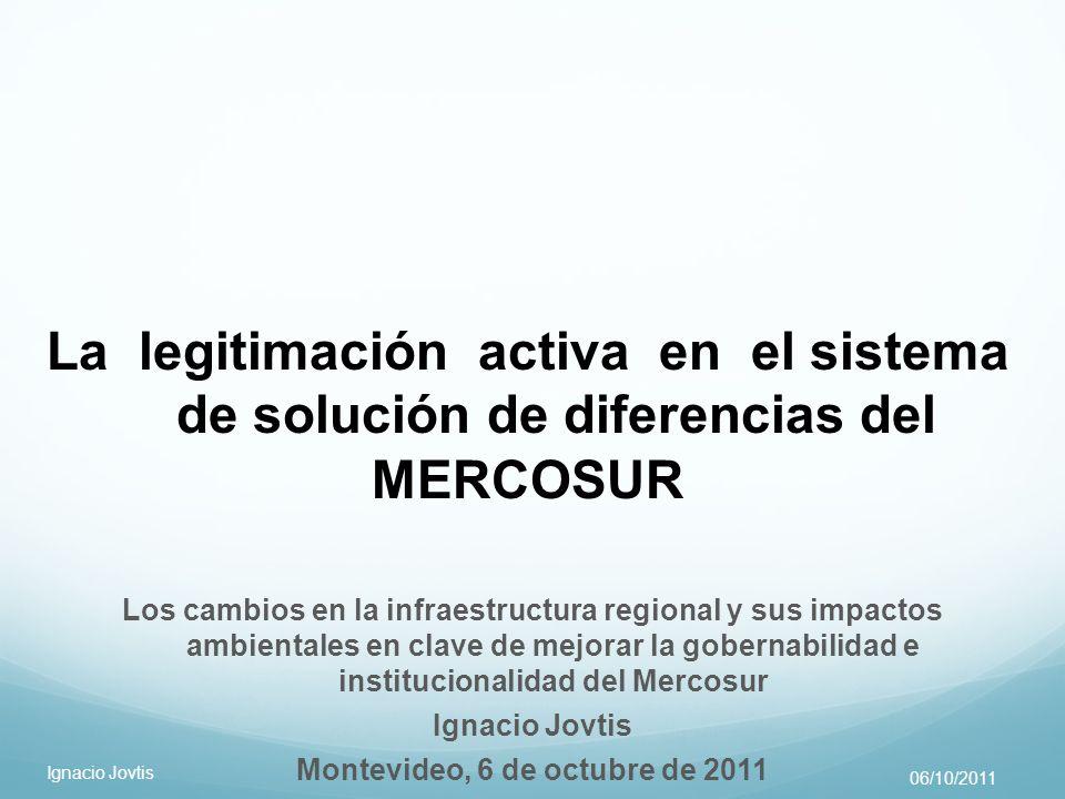 La legitimación activa en el sistema de solución de diferencias del MERCOSUR Los cambios en la infraestructura regional y sus impactos ambientales en