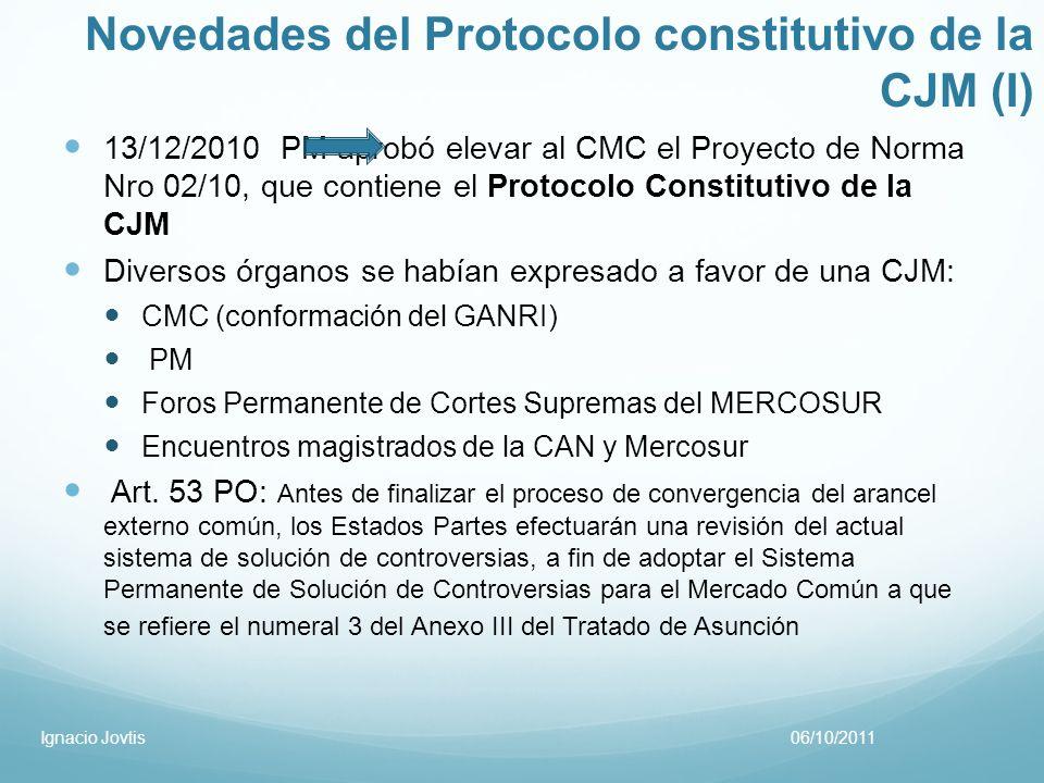 Novedades del Protocolo constitutivo de la CJM (I) 13/12/2010 PM aprobó elevar al CMC el Proyecto de Norma Nro 02/10, que contiene el Protocolo Consti