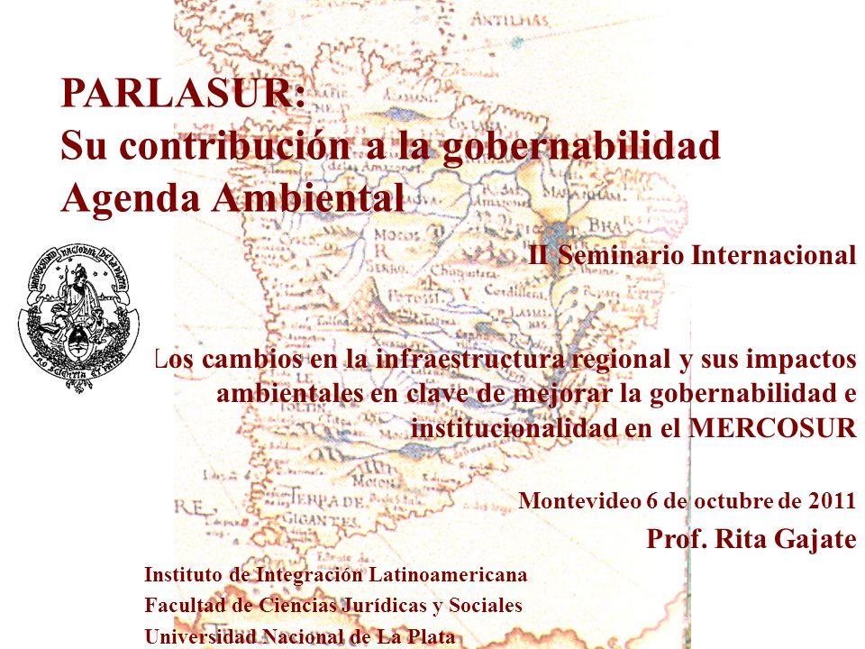 PARLASUR: Su contribución a la gobernabilidad Agenda Ambiental II Seminario Internacional Los cambios en la infraestructura regional y sus impactos am