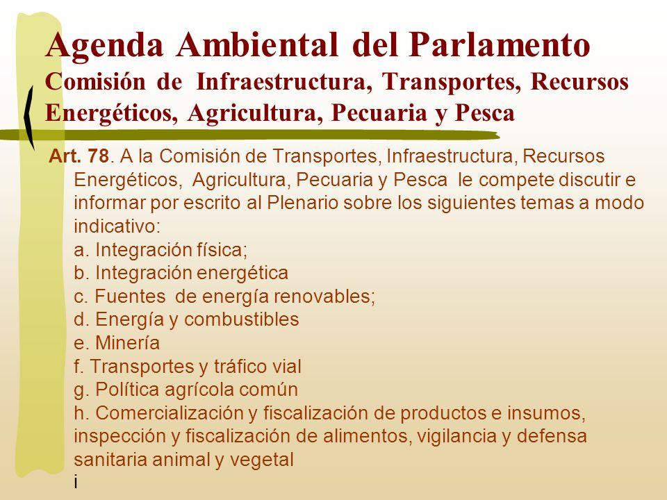 Agenda Ambiental del Parlamento Comisión de Infraestructura, Transportes, Recursos Energéticos, Agricultura, Pecuaria y Pesca Art. 78. A la Comisión d