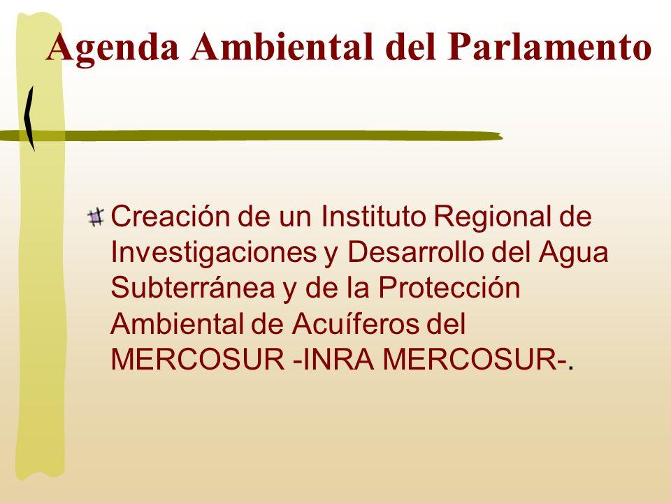 Agenda Ambiental del Parlamento Creación de un Instituto Regional de Investigaciones y Desarrollo del Agua Subterránea y de la Protección Ambiental de